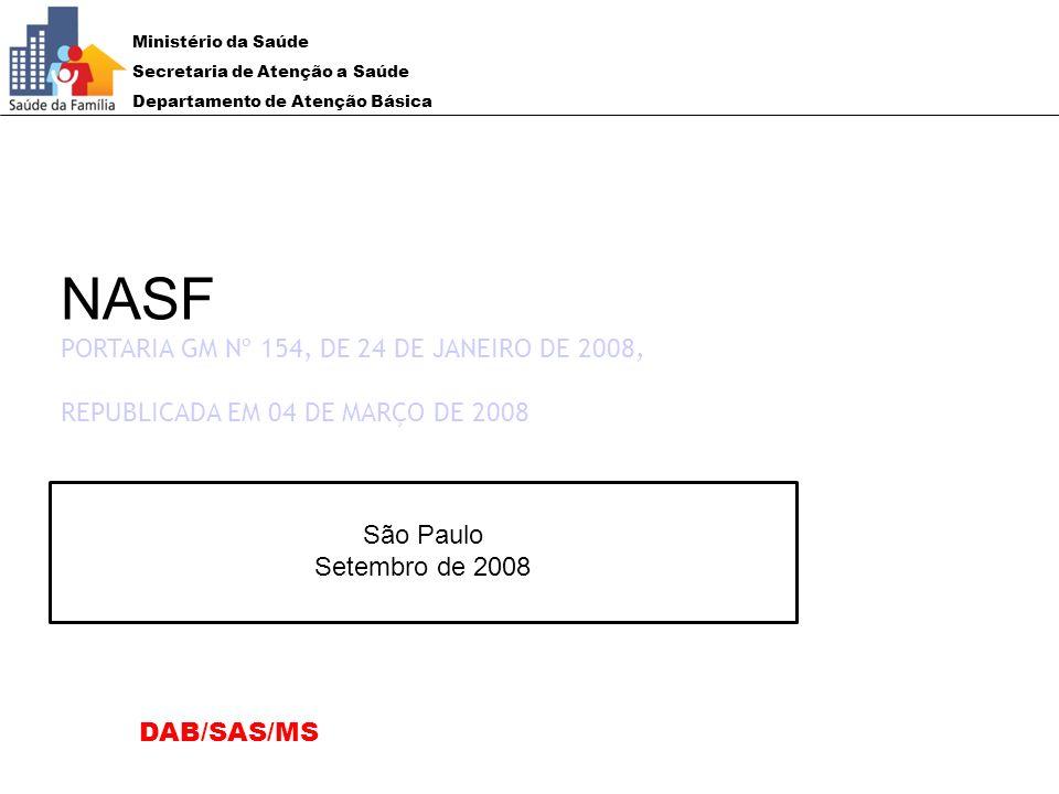 Ministério da Saúde Secretaria de Atenção a Saúde Departamento de Atenção Básica DAB/SAS/MS São Paulo Setembro de 2008 NASF PORTARIA GM Nº 154, DE 24