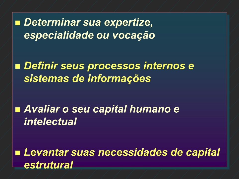 n n Visão sistêmica da empresa; n n Entender e desenvolver o negócio como um todo n n Definição de ações estruturadas e focadas no futuro n n Identifi