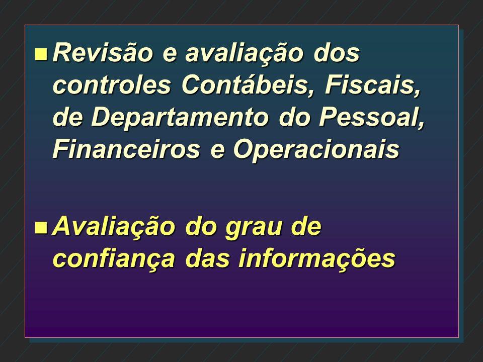 n Revisão e avaliação dos controles Contábeis, Fiscais, de Departamento do Pessoal, Financeiros e Operacionais n Avaliação do grau de confiança das informações