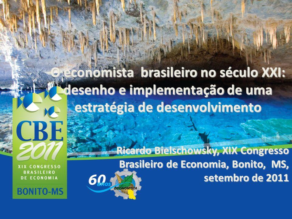 O economista brasileiro no século XXI: desenho e implementação de uma estratégia de desenvolvimento Ricardo Bielschowsky, XIX Congresso Brasileiro de