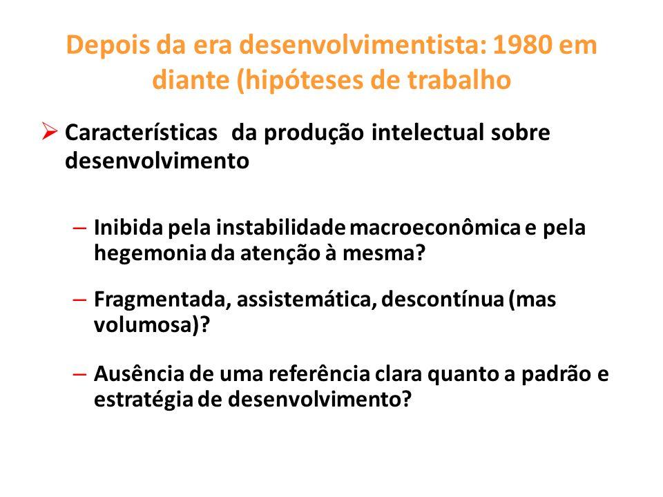 Depois da era desenvolvimentista: 1980 em diante (hipóteses de trabalho Características da produção intelectual sobre desenvolvimento – Inibida pela i