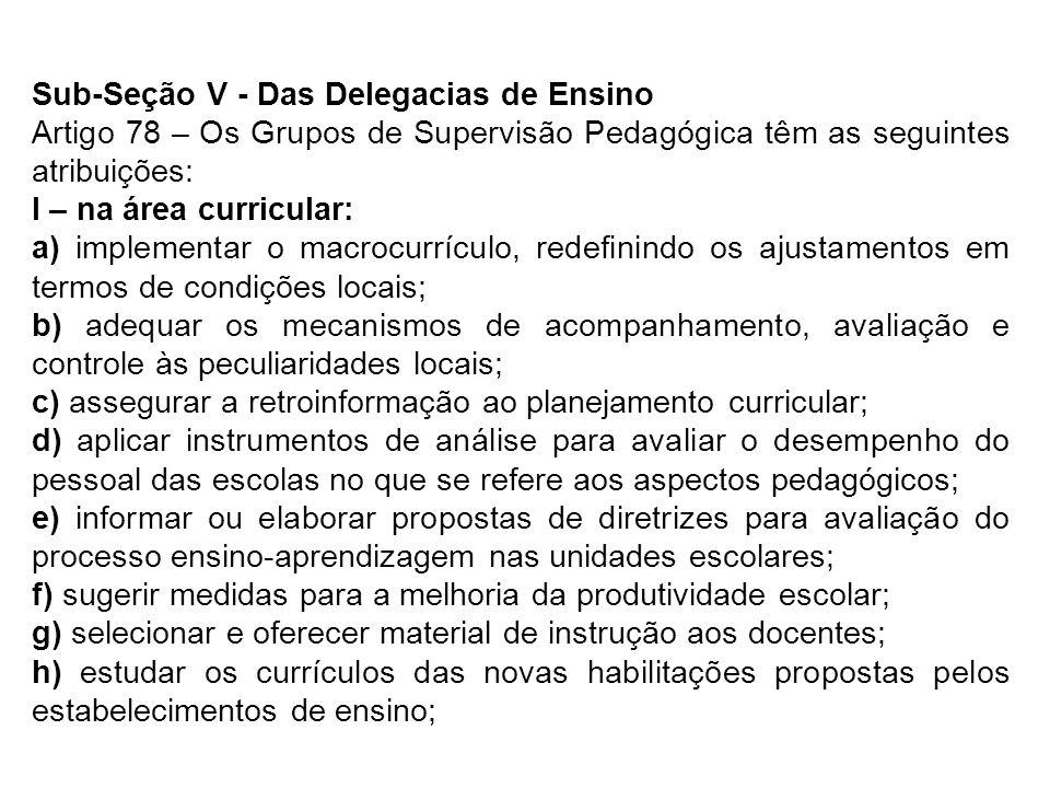 Sub-Seção V - Das Delegacias de Ensino Artigo 78 – Os Grupos de Supervisão Pedagógica têm as seguintes atribuições: I – na área curricular: a) impleme