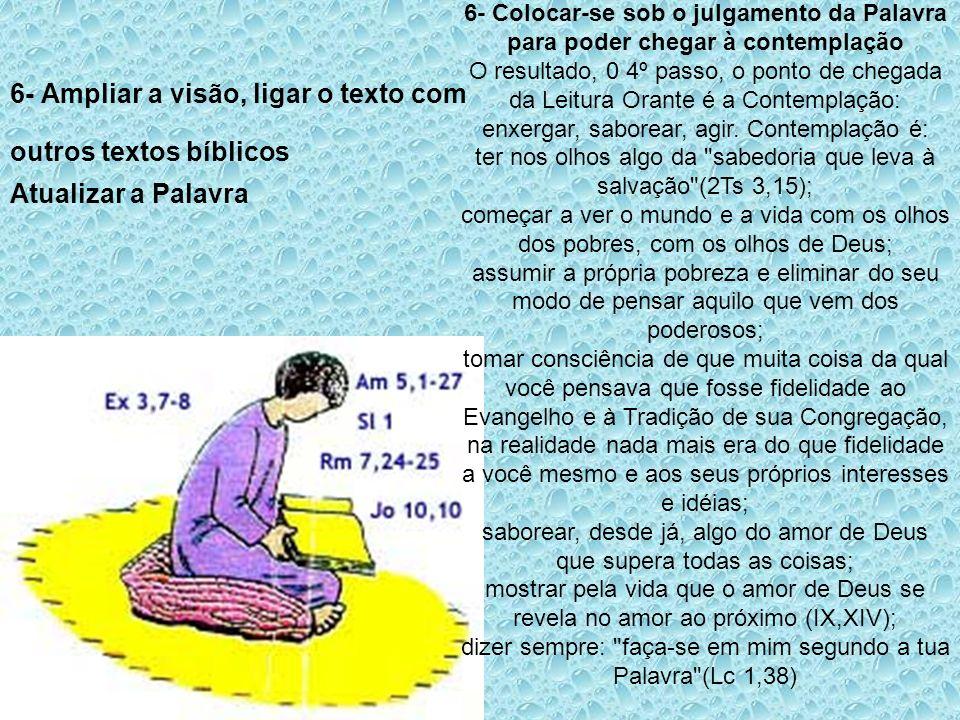 6- Ampliar a visão, ligar o texto com outros textos bíblicos Atualizar a Palavra 6- Colocar-se sob o julgamento da Palavra para poder chegar à contemp