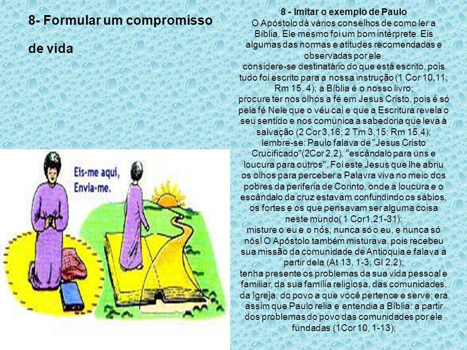 8- Formular um compromisso de vida 8 - Imitar o exemplo de Paulo O Apóstolo dá vários conselhos de como ler a Bíblia. Ele mesmo foi um bom intérprete.