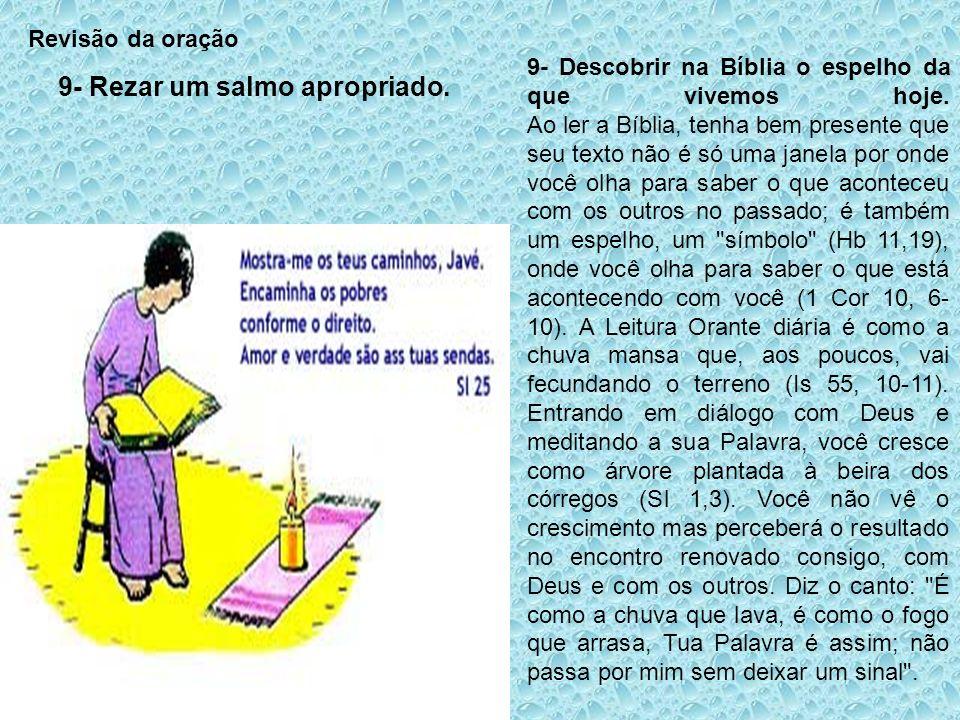 Revisão da oração 9- Rezar um salmo apropriado. 9- Descobrir na Bíblia o espelho da que vivemos hoje. Ao ler a Bíblia, tenha bem presente que seu text