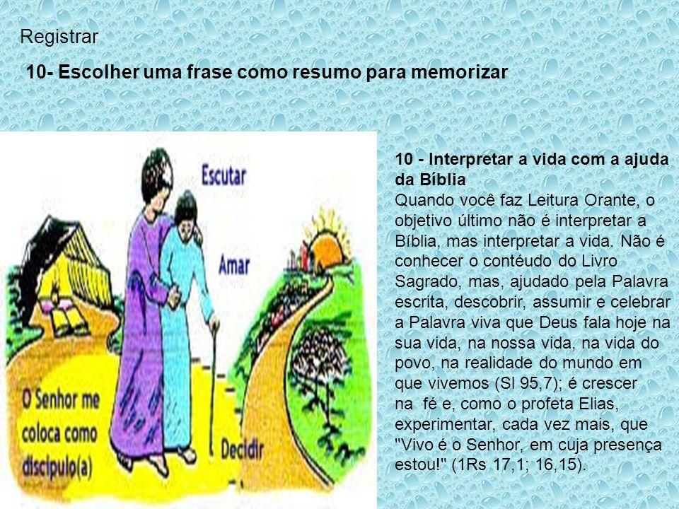 Registrar 10- Escolher uma frase como resumo para memorizar 10 - Interpretar a vida com a ajuda da Bíblia Quando você faz Leitura Orante, o objetivo ú