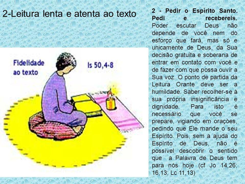 2-Leitura lenta e atenta ao texto 2 - Pedir o Espírito Santo. Pedi e recebereis. Poder escutar Deus não depende de você nem do esforço que fará, mas s