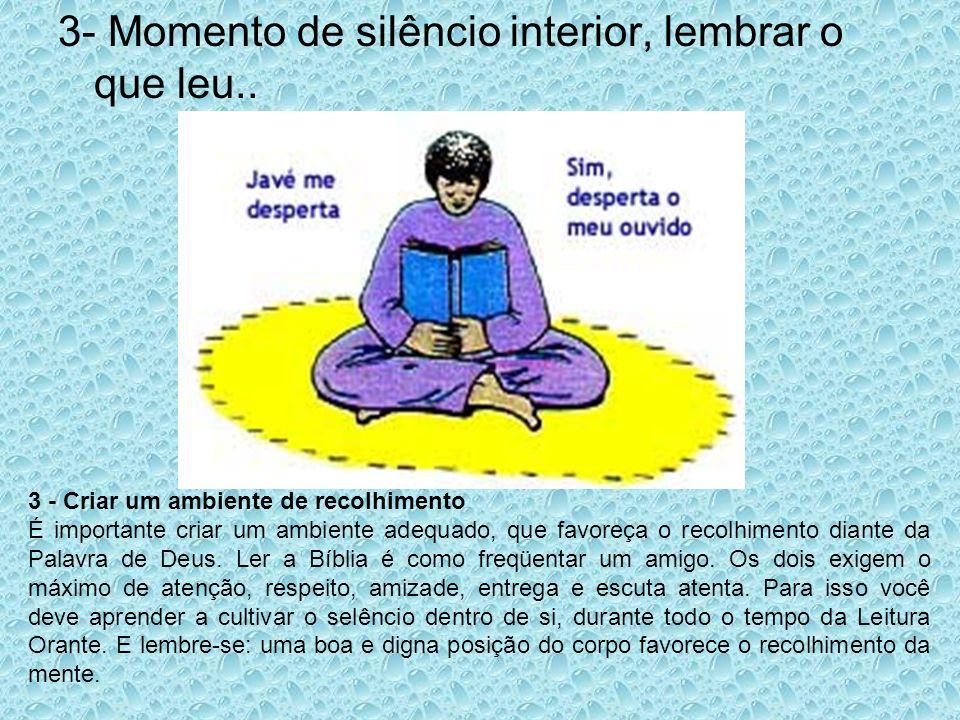 3- Momento de silêncio interior, lembrar o que leu.. 3 - Criar um ambiente de recolhimento É importante criar um ambiente adequado, que favoreça o rec