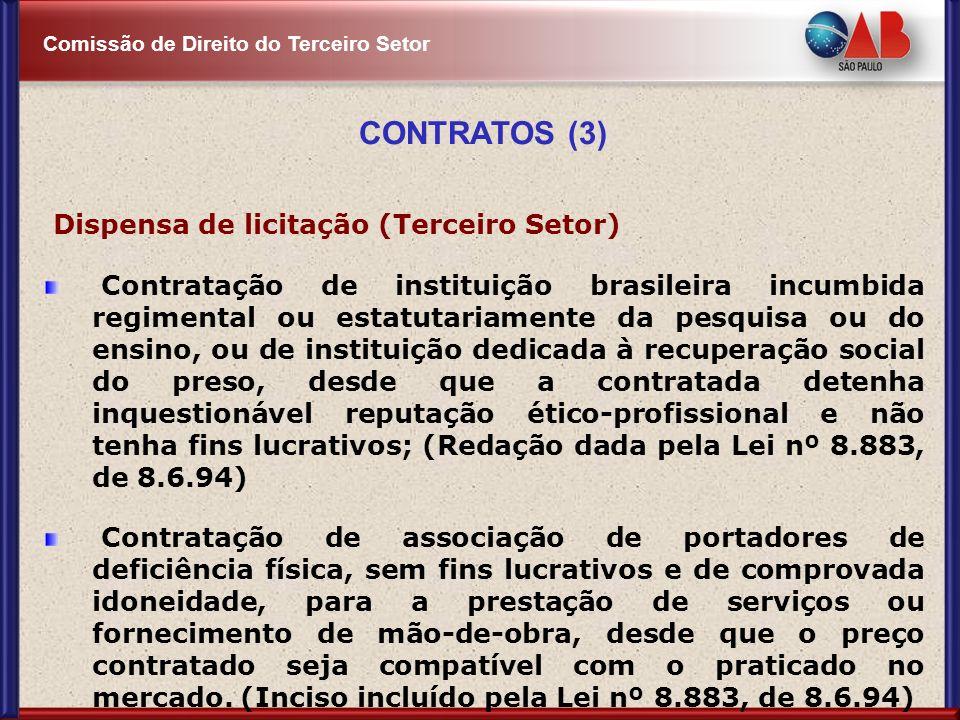 Comissão de Direito do Terceiro Setor CONTRATOS (3) Dispensa de licitação (Terceiro Setor) Contratação de instituição brasileira incumbida regimental