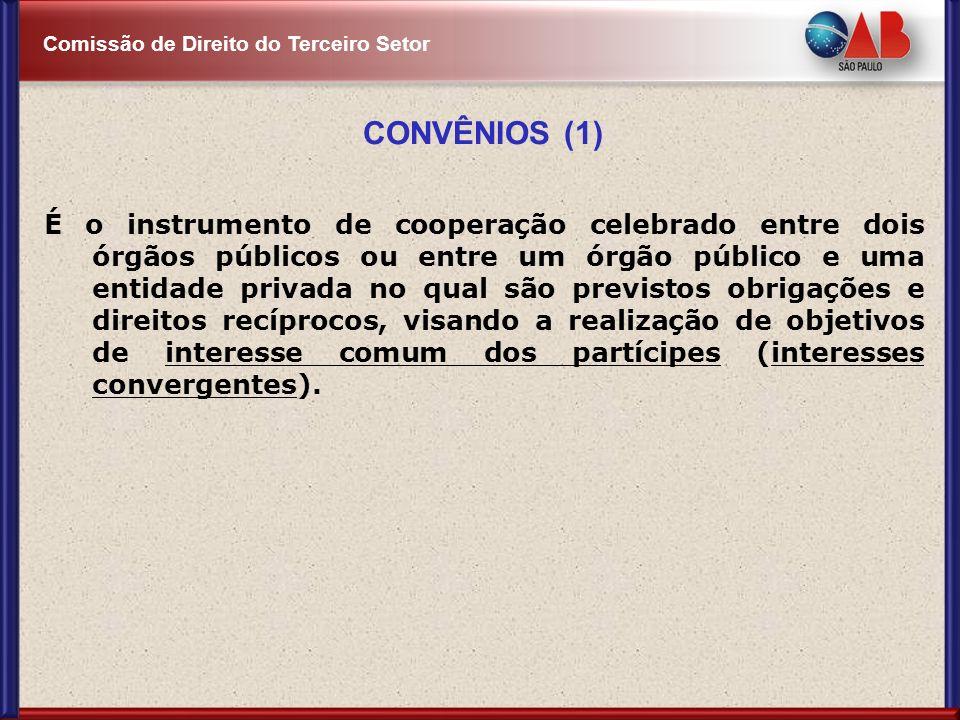 Comissão de Direito do Terceiro Setor CONVÊNIOS (1) É o instrumento de cooperação celebrado entre dois órgãos públicos ou entre um órgão público e uma