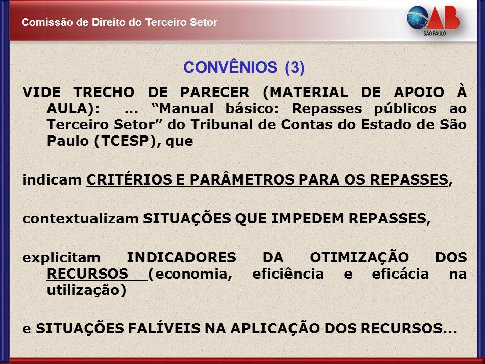Comissão de Direito do Terceiro Setor CONVÊNIOS (3) VIDE TRECHO DE PARECER (MATERIAL DE APOIO À AULA):... Manual básico: Repasses públicos ao Terceiro