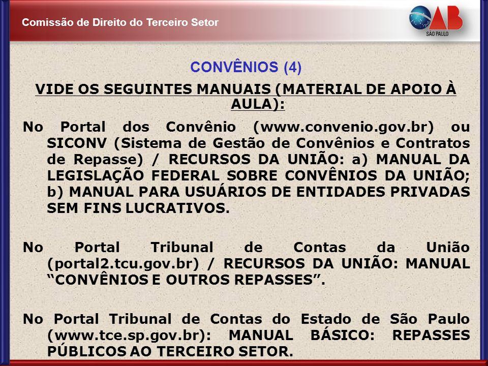 Comissão de Direito do Terceiro Setor CONVÊNIOS (4) VIDE OS SEGUINTES MANUAIS (MATERIAL DE APOIO À AULA): No Portal dos Convênio (www.convenio.gov.br)