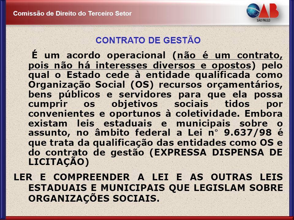 Comissão de Direito do Terceiro Setor CONTRATO DE GESTÃO É um acordo operacional (não é um contrato, pois não há interesses diversos e opostos) pelo q