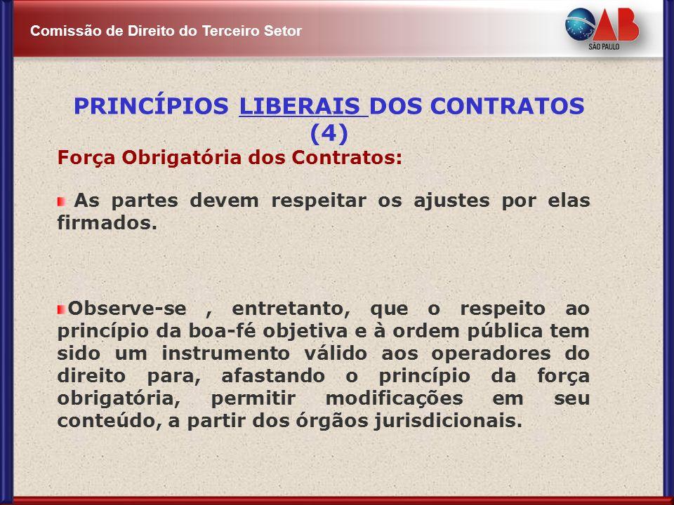 Comissão de Direito do Terceiro Setor Força Obrigatória dos Contratos: As partes devem respeitar os ajustes por elas firmados. Observe-se, entretanto,
