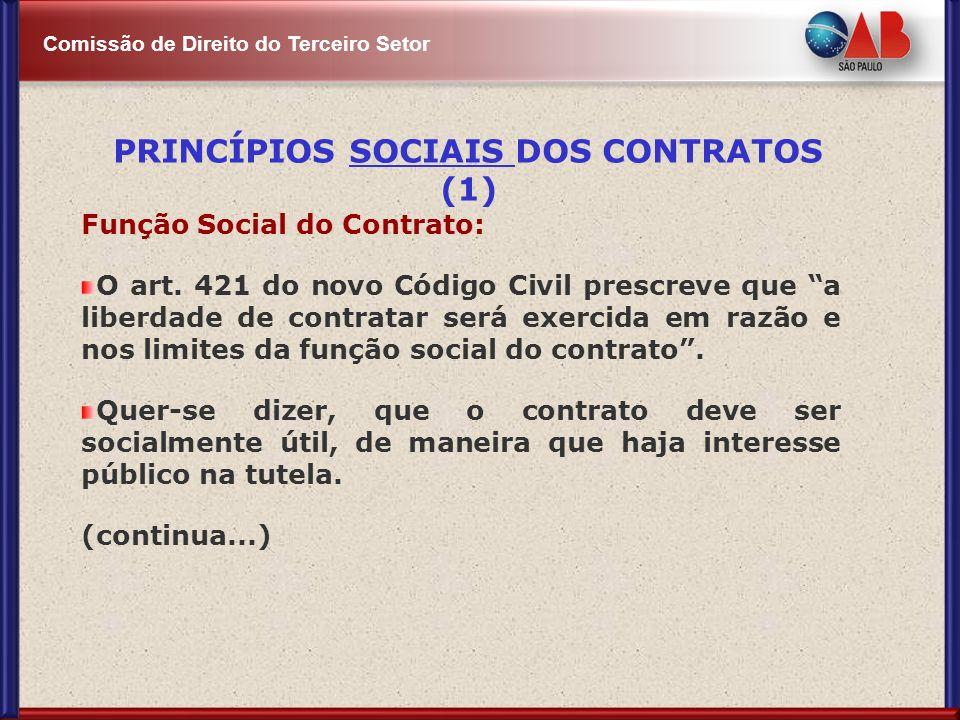 Comissão de Direito do Terceiro Setor Função Social do Contrato: O art. 421 do novo Código Civil prescreve que a liberdade de contratar será exercida
