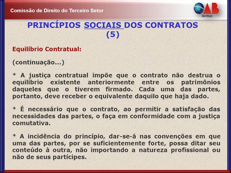 Comissão de Direito do Terceiro Setor Equilíbrio Contratual: (continuação...) * A justiça contratual impõe que o contrato não destrua o equilíbrio exi