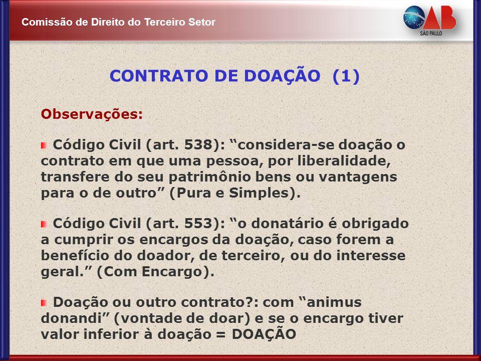 Comissão de Direito do Terceiro Setor Observações: Código Civil (art. 538): considera-se doação o contrato em que uma pessoa, por liberalidade, transf