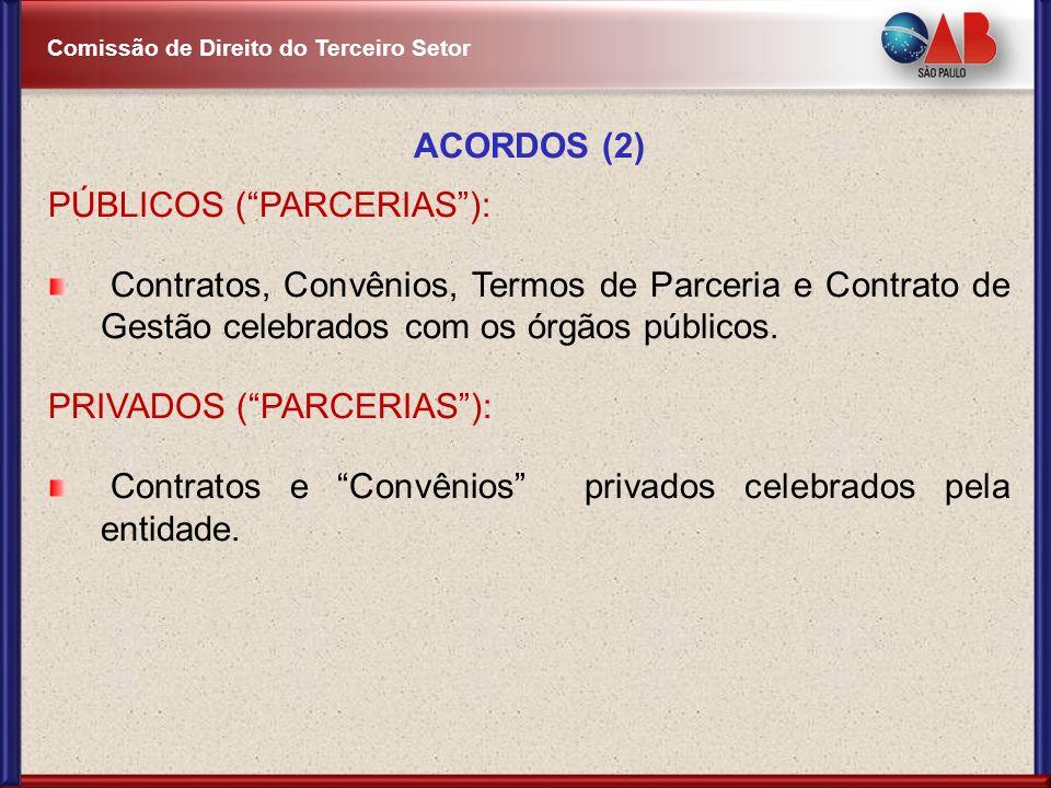 Comissão de Direito do Terceiro Setor ACORDOS (2) PÚBLICOS (PARCERIAS): Contratos, Convênios, Termos de Parceria e Contrato de Gestão celebrados com o