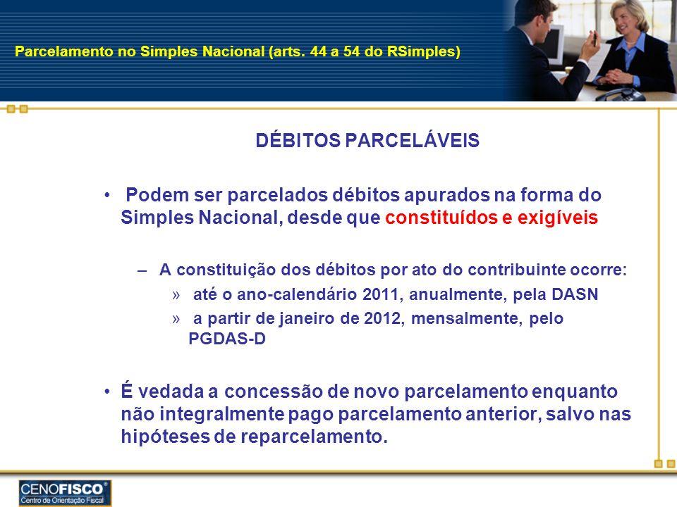 Parcelamento no Simples Nacional (arts. 44 a 54 do RSimples) DÉBITOS PARCELÁVEIS Podem ser parcelados débitos apurados na forma do Simples Nacional, d