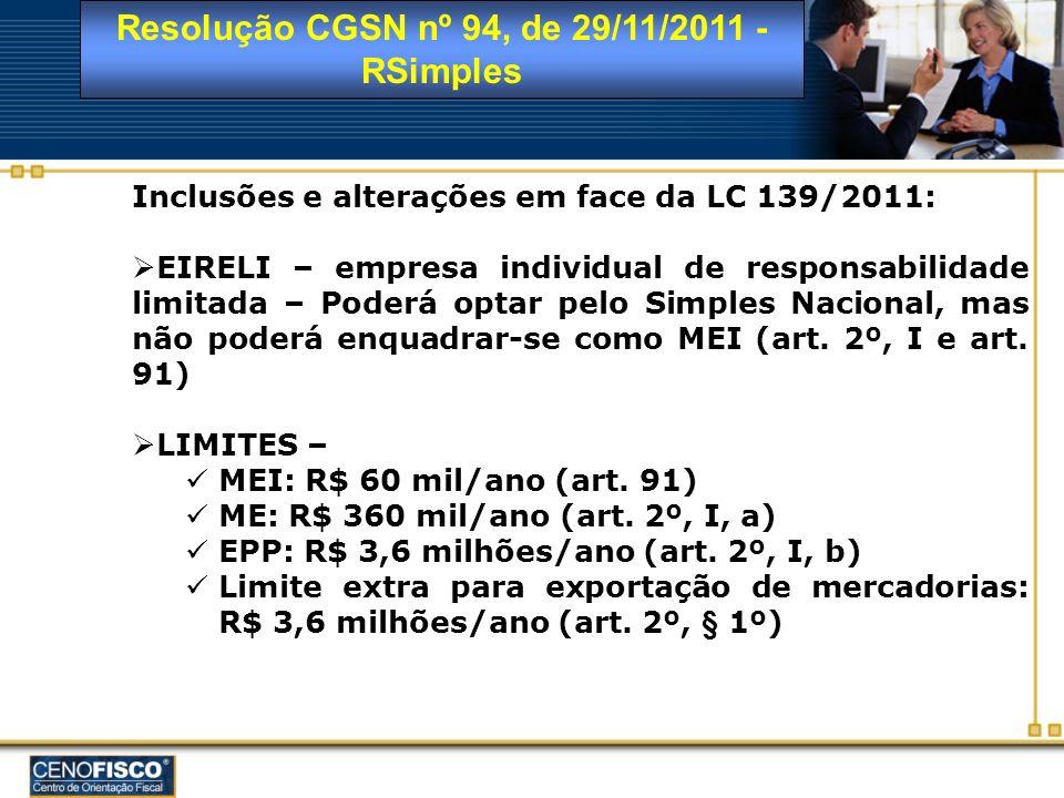 Resolução CGSN nº 94, de 29/11/2011 - RSimples Inclusões e alterações em face da LC 139/2011: EIRELI – empresa individual de responsabilidade limitada