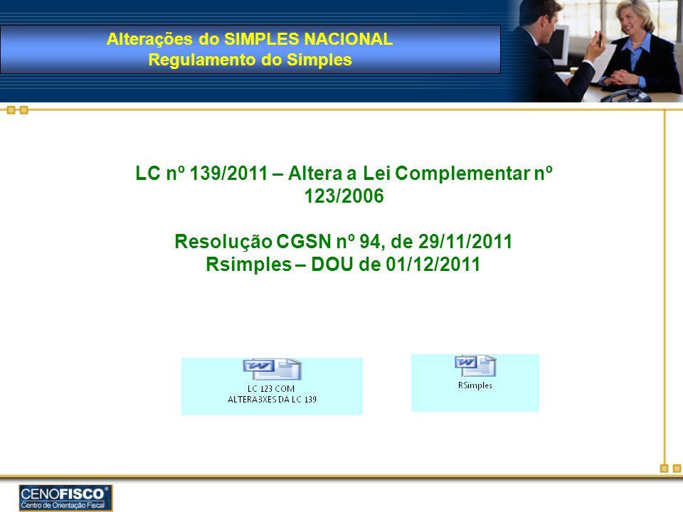 LC nº 139/2011 – Altera a Lei Complementar nº 123/2006 Resolução CGSN nº 94, de 29/11/2011 Rsimples – DOU de 01/12/2011 Alterações do SIMPLES NACIONAL