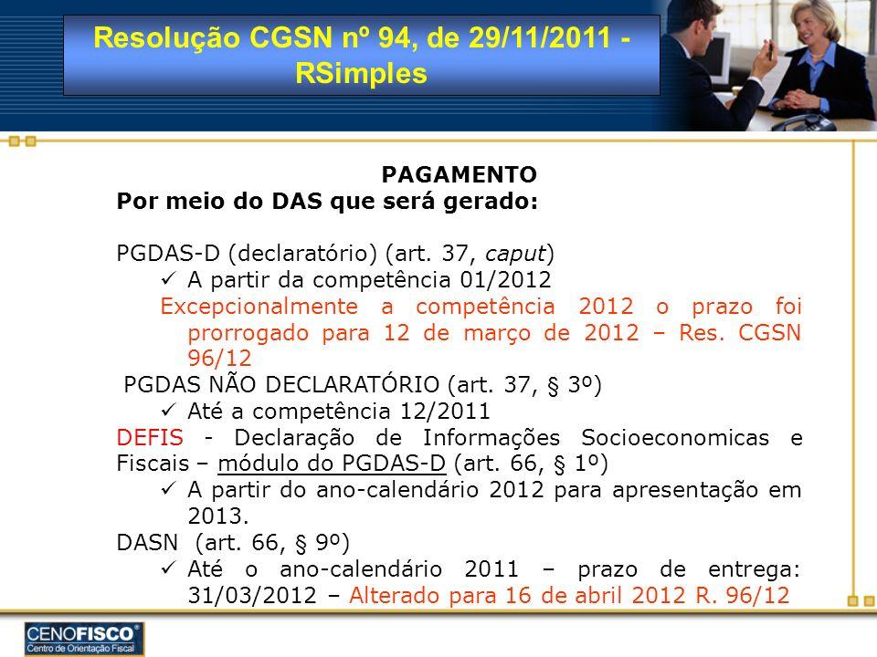 Resolução CGSN nº 94, de 29/11/2011 - RSimples PAGAMENTO Por meio do DAS que será gerado: PGDAS-D (declaratório) (art. 37, caput) A partir da competên
