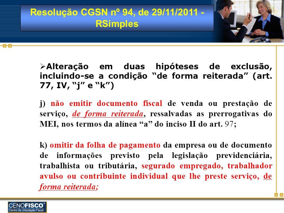Resolução CGSN nº 94, de 29/11/2011 - RSimples Alteração em duas hipóteses de exclusão, incluindo-se a condição de forma reiterada (art. 77, IV, j e k