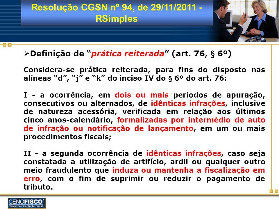 Resolução CGSN nº 94, de 29/11/2011 - RSimples Definição de prática reiterada (art. 76, § 6º) Considera-se prática reiterada, para fins do disposto na