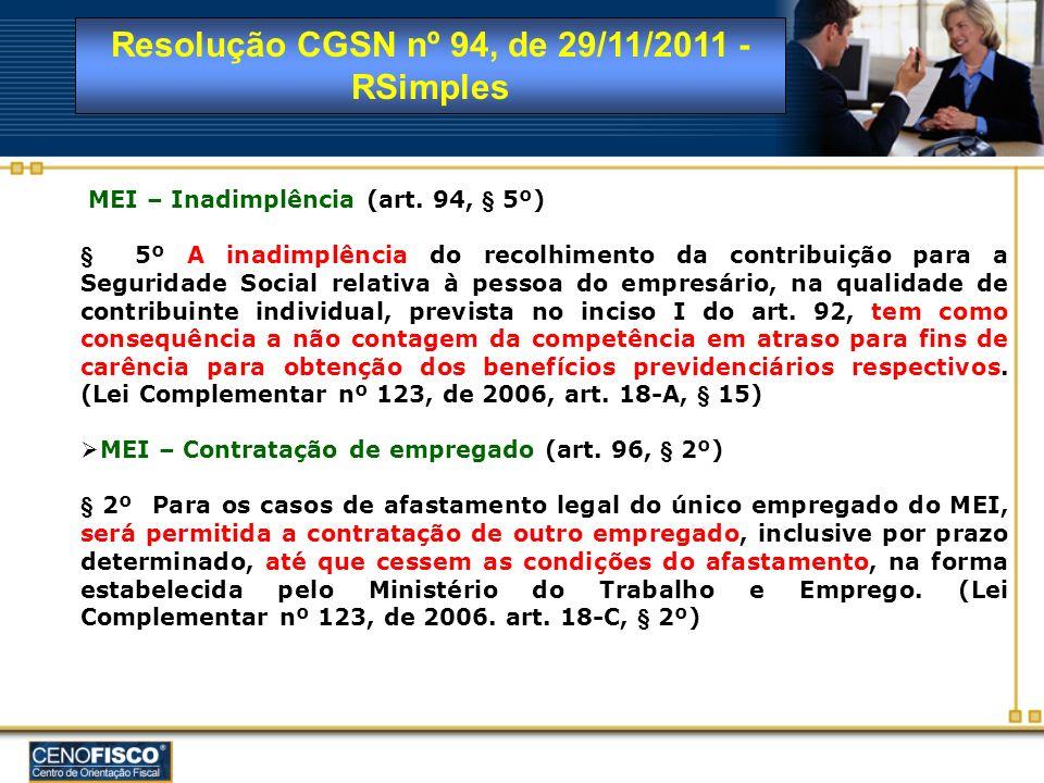 Resolução CGSN nº 94, de 29/11/2011 - RSimples MEI – Inadimplência (art. 94, § 5º) § 5º A inadimplência do recolhimento da contribuição para a Segurid