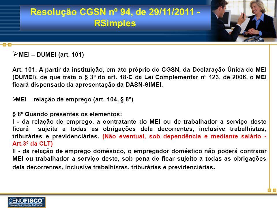 Resolução CGSN nº 94, de 29/11/2011 - RSimples MEI – DUMEI (art. 101) Art. 101. A partir da instituição, em ato próprio do CGSN, da Declaração Única d