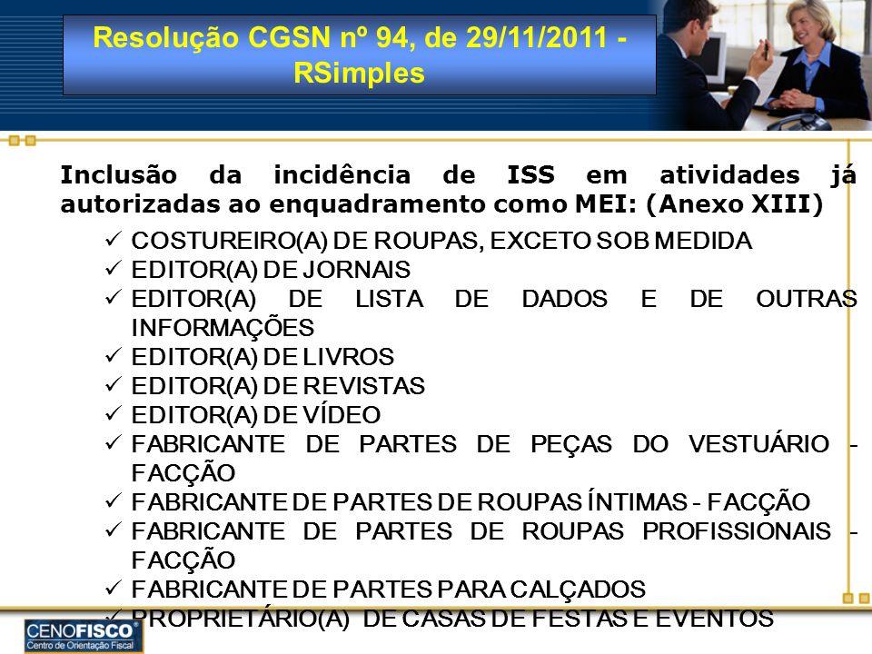 Resolução CGSN nº 94, de 29/11/2011 - RSimples Inclusão da incidência de ISS em atividades já autorizadas ao enquadramento como MEI: (Anexo XIII) COST