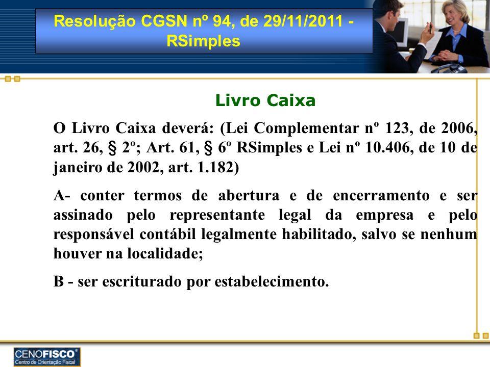 Livro Caixa O Livro Caixa deverá: (Lei Complementar nº 123, de 2006, art. 26, § 2º; Art. 61, § 6º RSimples e Lei nº 10.406, de 10 de janeiro de 2002,