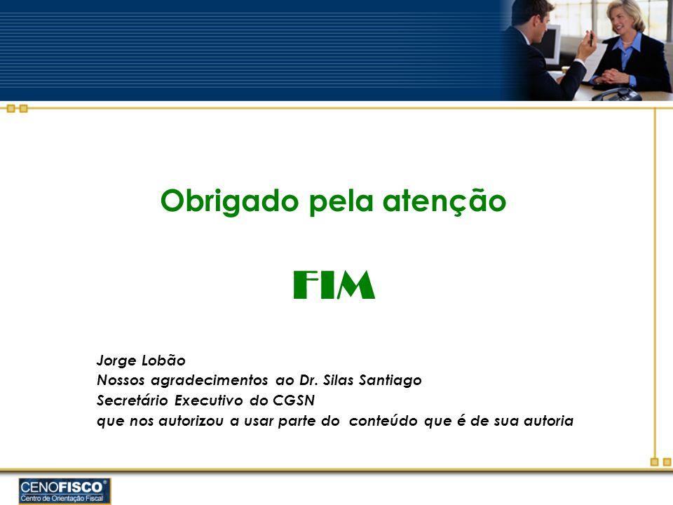 Obrigado pela atenção FIM Jorge Lobão Nossos agradecimentos ao Dr. Silas Santiago Secretário Executivo do CGSN que nos autorizou a usar parte do conte