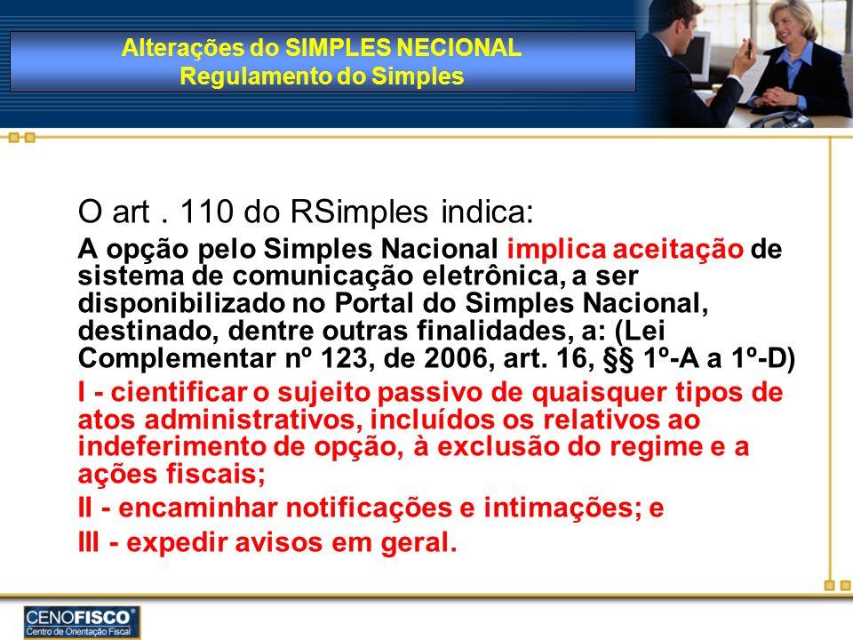 O art. 110 do RSimples indica: A opção pelo Simples Nacional implica aceitação de sistema de comunicação eletrônica, a ser disponibilizado no Portal d