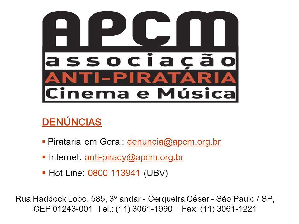 Rua Haddock Lobo, 585, 3º andar - Cerqueira César - São Paulo / SP, CEP 01243-001 Tel.: (11) 3061-1990 Fax: (11) 3061-1221 DENÚNCIAS Pirataria em Gera