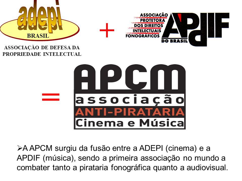 BRASIL ASSOCIAÇÃO DE DEFESA DA PROPRIEDADE INTELECTUAL + = A APCM surgiu da fusão entre a ADEPI (cinema) e a APDIF (música), sendo a primeira associaç