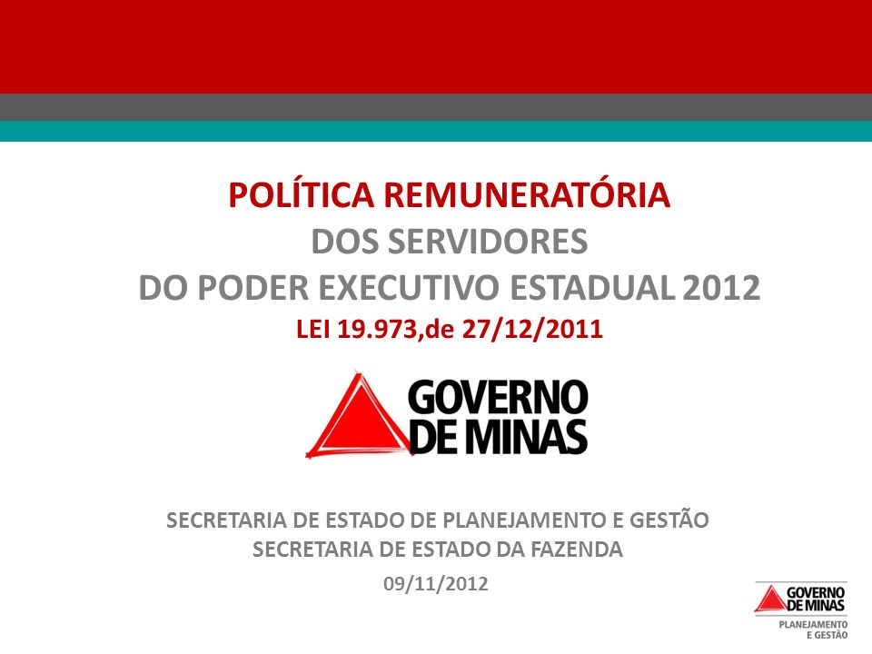 09/11/2012 POLÍTICA REMUNERATÓRIA DOS SERVIDORES DO PODER EXECUTIVO ESTADUAL 2012 LEI 19.973,de 27/12/2011 SECRETARIA DE ESTADO DE PLANEJAMENTO E GEST