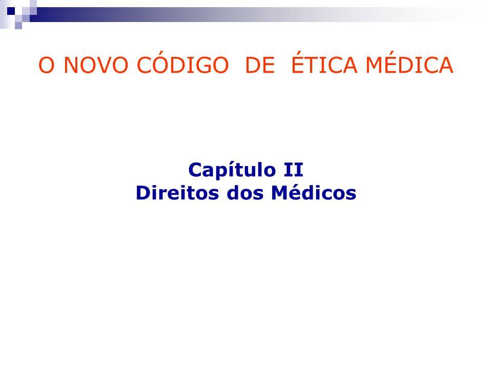 O NOVO CÓDIGO DE ÉTICA MÉDICA Capítulo II Direitos dos Médicos
