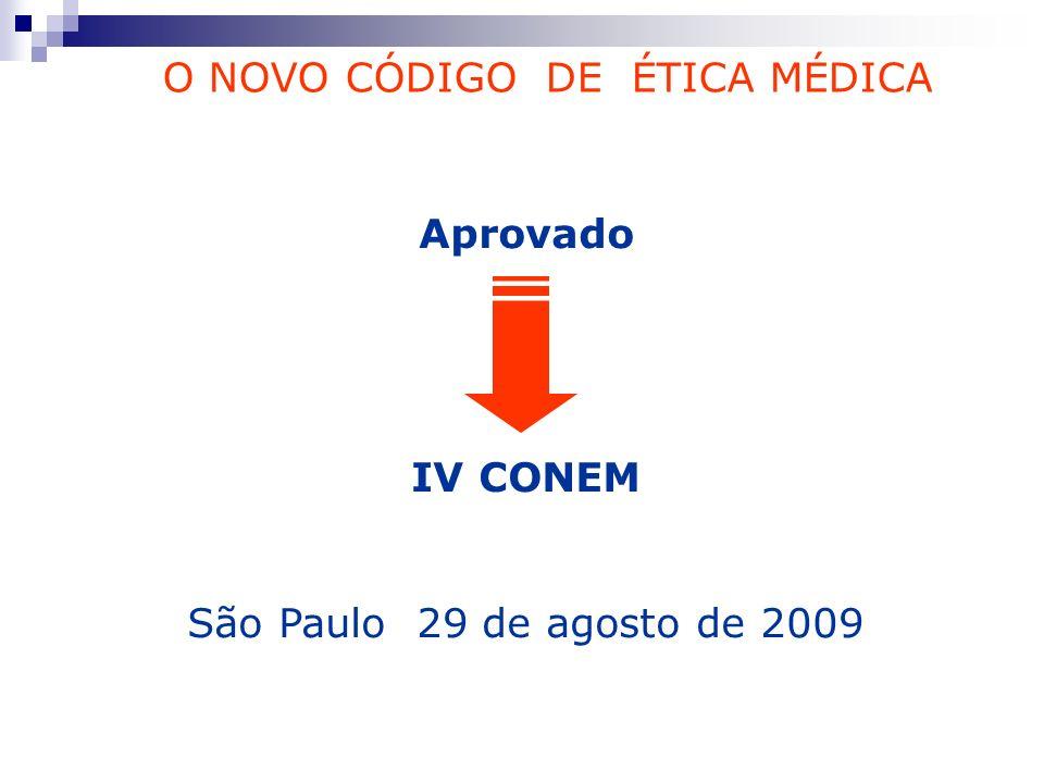 Aprovado IV CONEM São Paulo 29 de agosto de 2009 O NOVO CÓDIGO DE ÉTICA MÉDICA