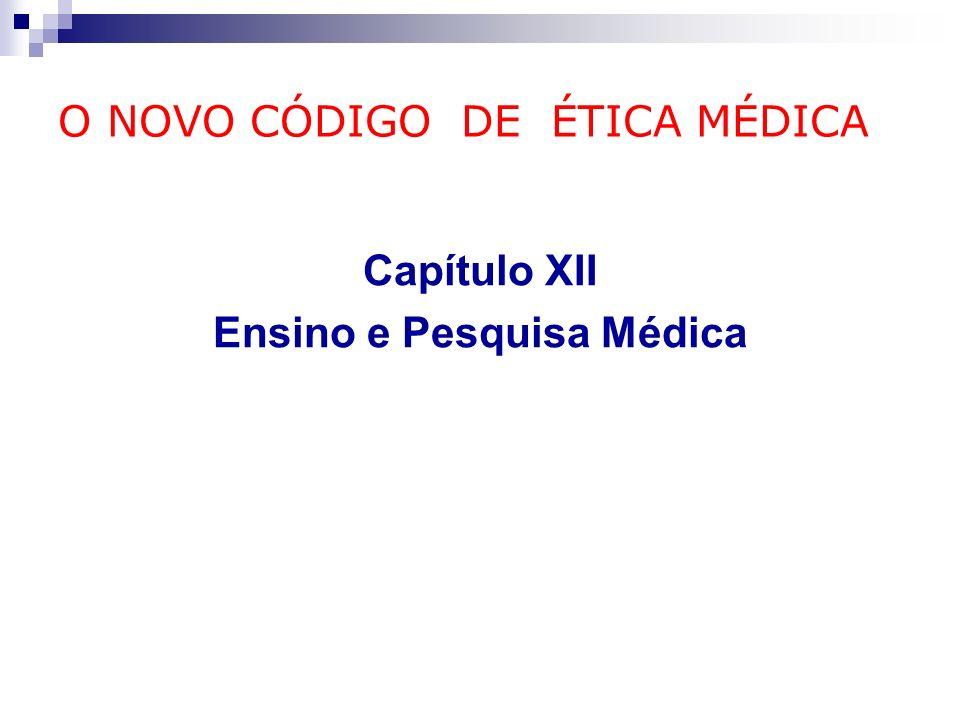 O NOVO CÓDIGO DE ÉTICA MÉDICA Capítulo XII Ensino e Pesquisa Médica