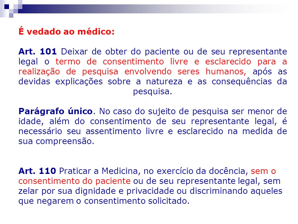 É vedado ao médico: Art. 101 Deixar de obter do paciente ou de seu representante legal o termo de consentimento livre e esclarecido para a realização