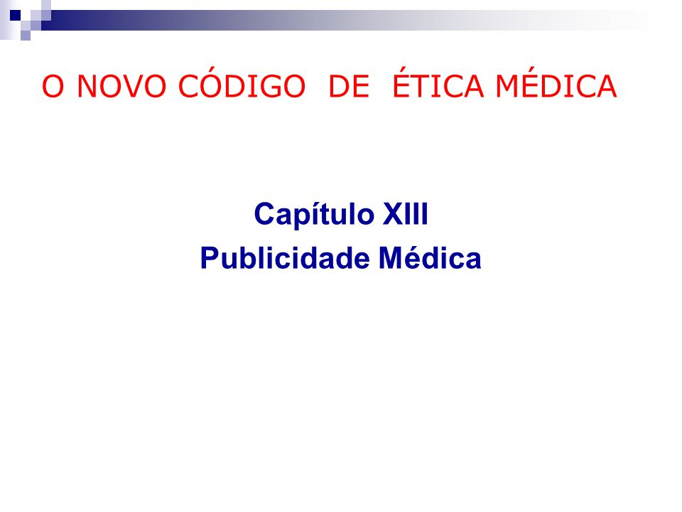 O NOVO CÓDIGO DE ÉTICA MÉDICA Capítulo XIII Publicidade Médica