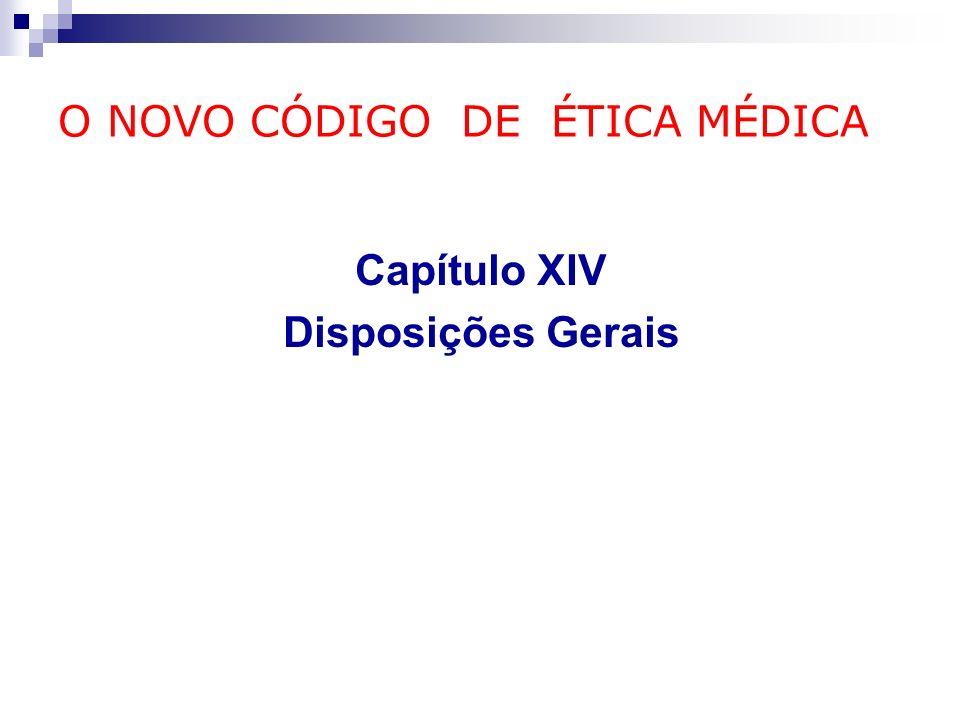 O NOVO CÓDIGO DE ÉTICA MÉDICA Capítulo XIV Disposições Gerais