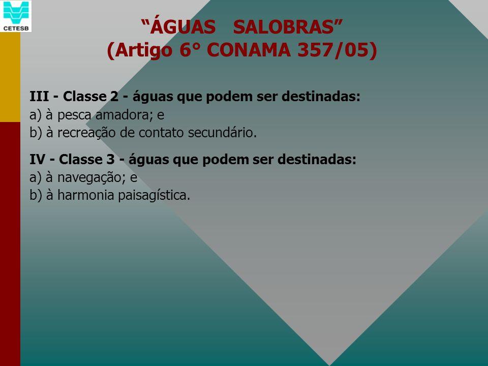 ÁGUAS SALOBRAS (Artigo 6° CONAMA 357/05) III - Classe 2 - águas que podem ser destinadas: a) à pesca amadora; e b) à recreação de contato secundário.