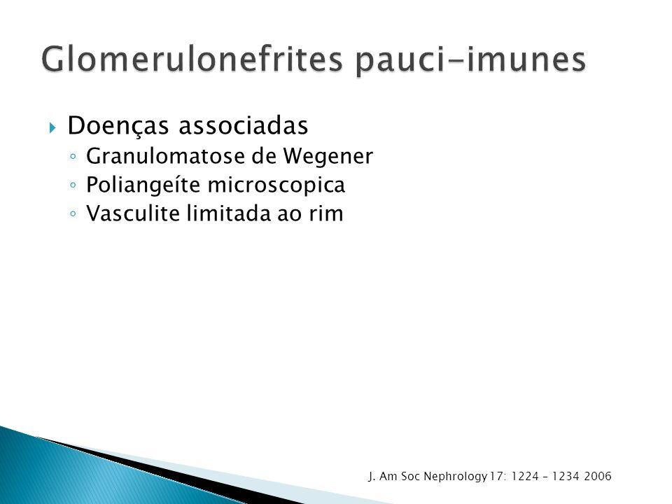 Doenças associadas Granulomatose de Wegener Poliangeíte microscopica Vasculite limitada ao rim J. Am Soc Nephrology 17: 1224 – 1234 2006