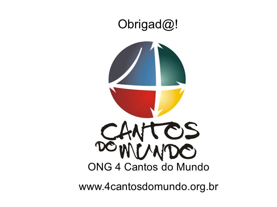 ONG 4 Cantos do Mundo www.4cantosdomundo.org.br Obrigad@!