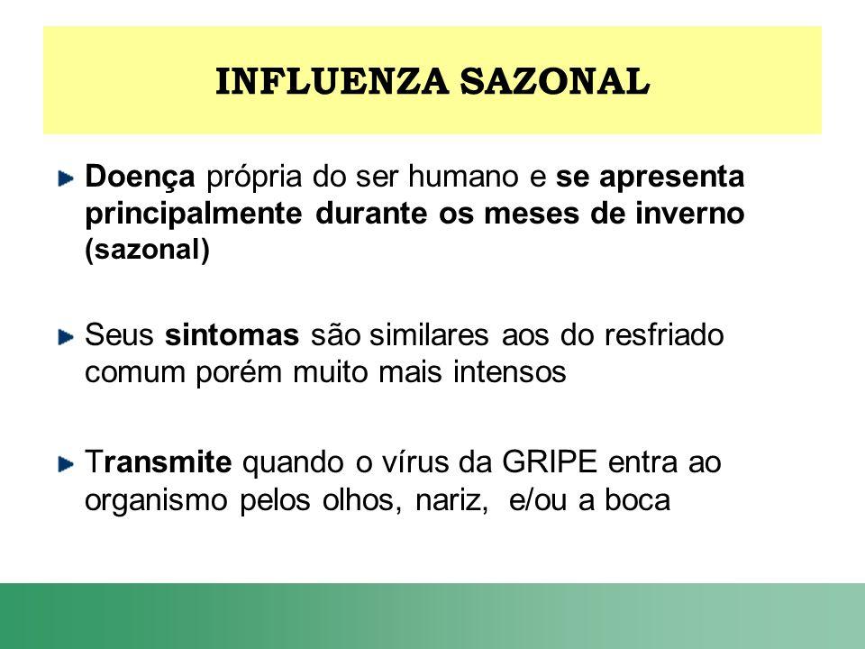 INFLUENZA SAZONAL Doença própria do ser humano e se apresenta principalmente durante os meses de inverno (sazonal) Seus sintomas são similares aos do