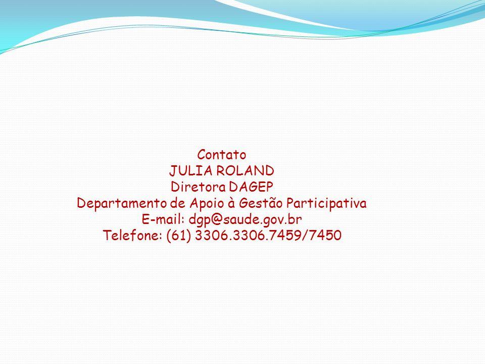 Contato JULIA ROLAND Diretora DAGEP Departamento de Apoio à Gestão Participativa E-mail: dgp@saude.gov.br Telefone: (61) 3306.3306.7459/7450