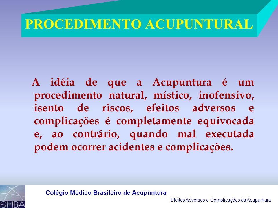 Efeitos Adversos e Complicações da Acupuntura Colégio Médico Brasileiro de Acupuntura INFECÇÕES CARDÍACAS (ENDOCARDITE), POR APLICAÇÃO DA ACUPUNTURA EM PORTADORES DE LESÃO VALVULAR PRÉVIA, CONDIÇÃO PREDISPONENTE QUE PODERIA SER FACILMENTE DIAGNOSTICADA POR PROFISSIONAL MÉDICO; INFECÇÕES GENERALIZADAS (SEPTICEMIA); LESÕES VASCULARES E DE NERVOS PERIFÉRICOS.