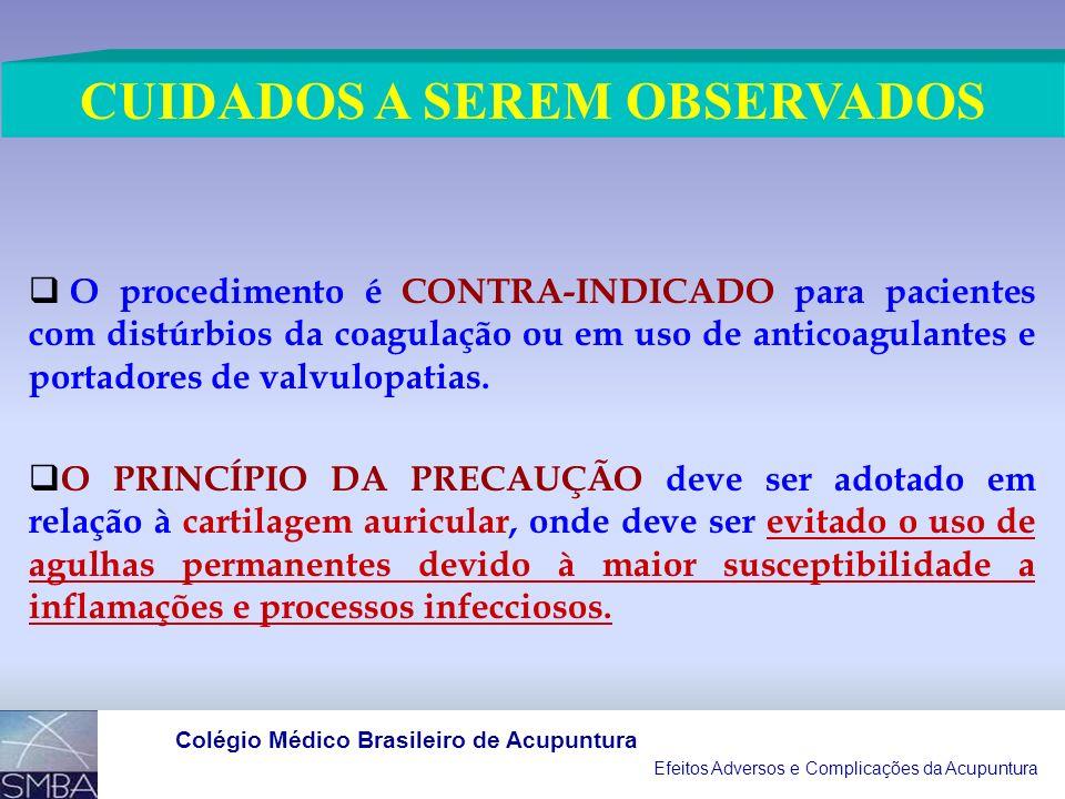Efeitos Adversos e Complicações da Acupuntura Colégio Médico Brasileiro de Acupuntura CUIDADOS A SEREM OBSERVADOS O procedimento é CONTRA-INDICADO para pacientes com distúrbios da coagulação ou em uso de anticoagulantes e portadores de valvulopatias.